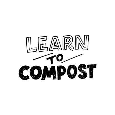 Hand drawn lettering phrase Learn To Compost. Typography slogan calling for make domestic fertilizer from organic waste. Sustainable consumption and eco friendly message by block letters with slashes