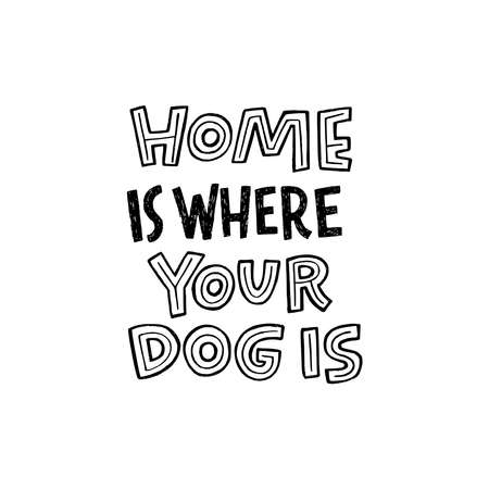 Home Is Where Your Dog Is cute lettering slogan for print, banner, poster, t shirt. Custom hand drawn phrase for cozy domestic atmosphere. Printable message by block letters about a pet at house  イラスト・ベクター素材