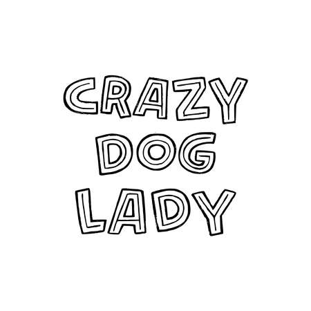 Amusing lettering expression Crazy Dog Lady hand drawn with capital letters. Humorous saying of woman found of puppies and caring of every animal. For apparel print, gift poster, vet and pet shop