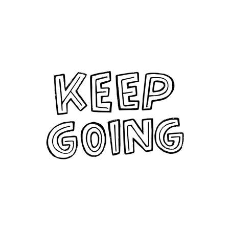 Hand drawn typographic inscription Keep Going. Black and white lettering message for motivation and support. Uplifting saying calling for continue action whatever it takes. Block decorative letters