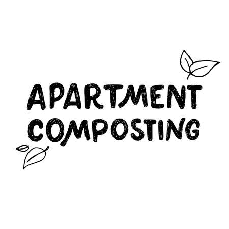 Lettering phrase Apartment Composting decorated with Sketchy leaves. Hand drawn inscription about domestic compost process. Perfect for eco shop, zero waste presentation, poster, label, sign, blog