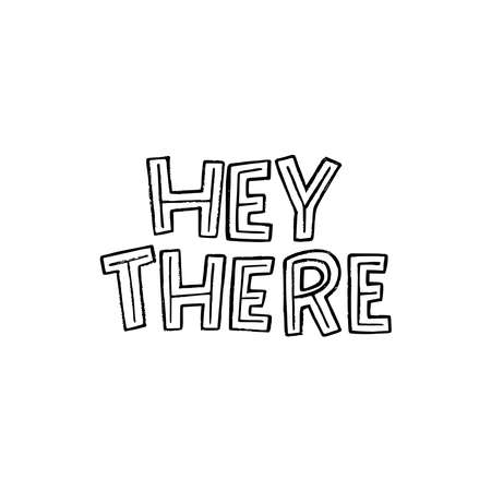Hey There hand drawn lettering phase. Black and white typography text by uppercase letters. Informal greeting message for print, banner, apparel, bag, merch, card. Unique font welcoming saying Ilustração