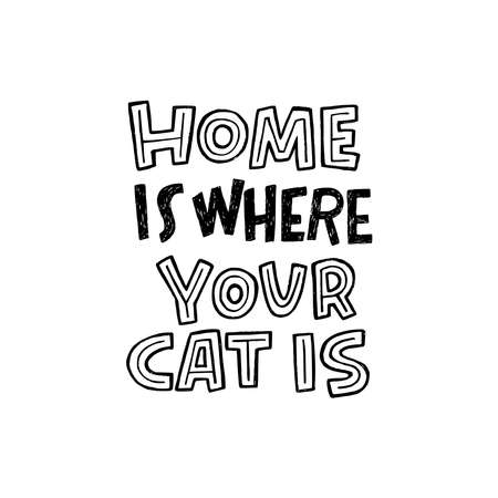 Home Is Where Your Cat Is cute lettering phrase for banner, cushion, poster, apparel. Custom hand drawn saying for cozy homey mood. Printable message by block letters about domestic animal  イラスト・ベクター素材
