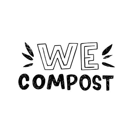 We Compost hand lettering inscription decorated with sketchy leaves. Typographic phrase of zero waste lifestyle. Eco friendly manifest about collecting and recycling disposal organic materials. Vector  イラスト・ベクター素材