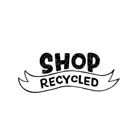 Shop Recycled handdrawn lettering slogan calling for buying products of second life or made with reused materials. Eco friendly inscription for banner, poster, print, tote bag, packaging material