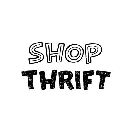 Handdrawn lettering inscription Shop Thrift for ecology lifestyle print. Typographic phrase meaning sustainable consumption and economy. Green message for t-shirt, apparel, poster, web site, tote bag Ilustração