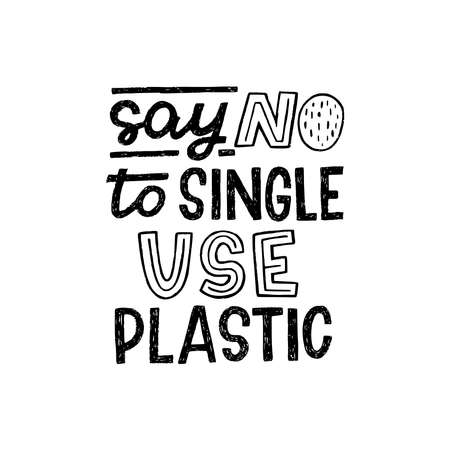 Say NO To Single Use Plastic handdrawn lettering inscription with decorative elements. Handwritten phrase calling to buy natural and nondisposable things, packaging, goods. Message for eco style shop Ilustração