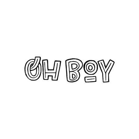 Lettering idiomatic phrase Oh Boy used to express surprise or excitement. Hand drawn exclamation for sticker, chart, poster, print, label. Typographic message by capital letters and decorative elements