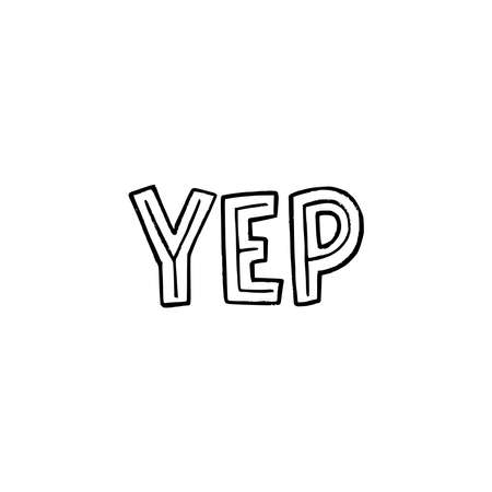 Hand drawn lettering word Yep by black and white. Spoken expression meaning yes used mostly in US. Typography inscription for oral approve, agree, okey, fine. Custom font text for sticker, sign, merch