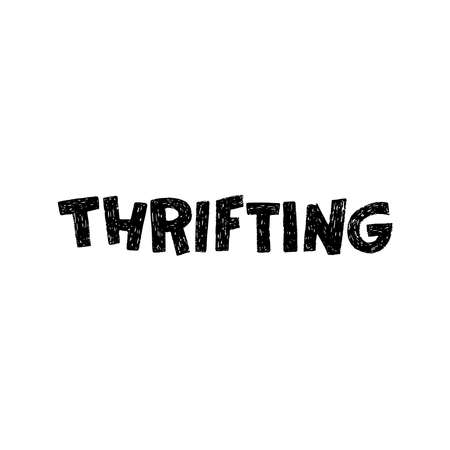 Hand drawn lettering word Thrifting with black and white. Typographic inscription about economy and buying second hand. Custom font text perfect for ecology lifestyle print, poster, headline, apparel