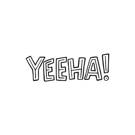 Hand lettering exclamation Yeeha! drawn with black and white. Custom font expression of enthusiasm or exuberance associated with cowboys. Emotional word yes written by typographic letters. Vector Illustration
