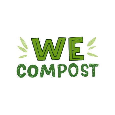 We Compost hand lettering inscription decorated with green leaves. Typographic phrase of zero waste lifestyle. Eco friendly manifest about collecting and recycling disposal organic materials.
