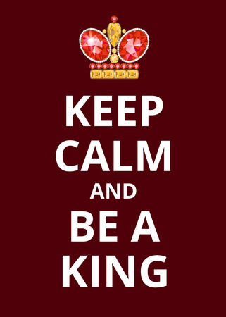 calm: Poster Keep Calm and Be a King Illustration