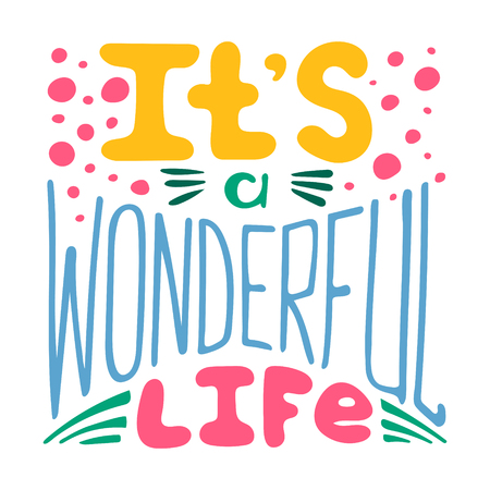 Hand-written lettering Its a wonderful life. Colorful vector illustration.