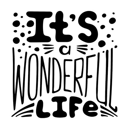 Hand-written lettering Its a wonderful life. Black-and-white vector illustration.