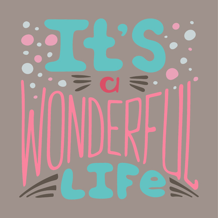 Hand-drawn typography poster - Its a wonderful life. Vector lettering for greeting cards, posters, prints or home decorations.