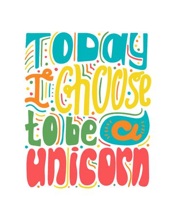 Lindas letras dibujadas a mano: hoy elige ser un unicornio.