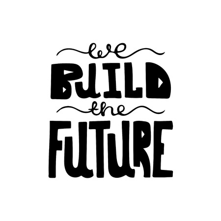 Black-and-white hand-drawn modern lettering - We build the future.