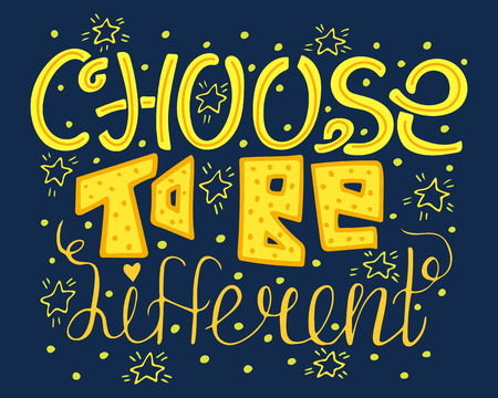 Choose to be different. Hand-drawn motivational lettering. Colorful quote for postcards and banners. Vector illustration made by hand.