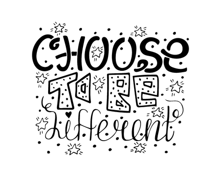 Choose to be different. Hand-drawn motivational lettering. Monochrome quote for postcards and banners. Vector illustration made by hand.