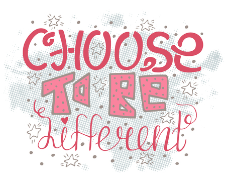 Choose to be different. Hand-drawn motivational lettering. Isolatede quote for postcards and banners. Vector illustration made by hand.
