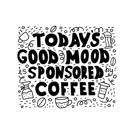 Handwritten black text isolated - Todays good mood is sponsored by coffee. Illustration