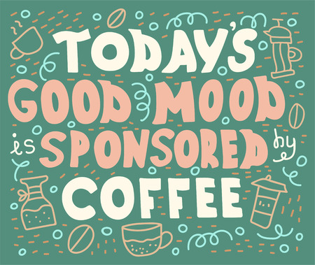 Doodle lettering quote - Todays good mood is sponsored by coffee.