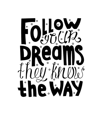 Handwritten black text isolated - Follow your dreams they know the way. Illustration