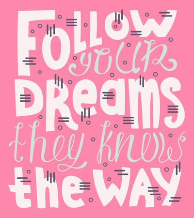 Illustrated hand-drawn quote - Follow your dreams they know the way.