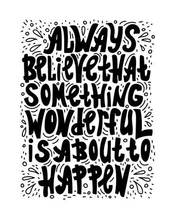 Hand-drawn lettering quote - Always believe that something wonderful is about to happen.