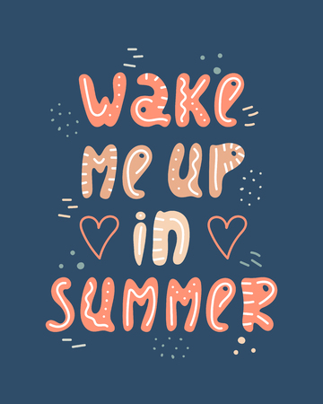 Hand-drawn lettering in sloppy style. Doodles. Wake me up in summer.