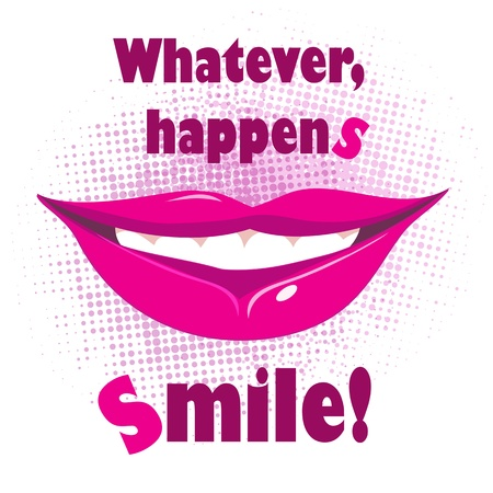 whatever: Illustration with smiling lips and text, whatever happens smile.