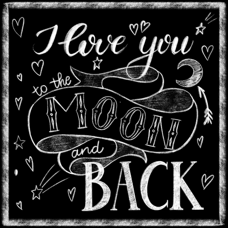 I love you to the moon and back chalk lettering, Calligraphic love lettering
