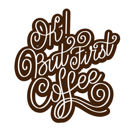 Lettering Ok but first coffee. Calligraphic hand drawn sign. Coffee quote. Text for prints and posters, menu design, greeting cards. Vector illustration.