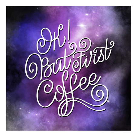 Lettering Ok but first coffee. Calligraphic hand drawn sign. Coffee quote. Text for prints and posters, menu design, greeting cards.