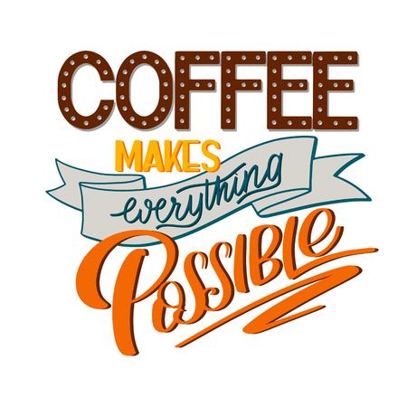 Lettering Coffee rende tutto possibile. Segno disegnato a mano calligrafico Citazione del caffè. Testo per stampe e poster, menu design, biglietti di auguri. Illustrazione vettoriale Archivio Fotografico - 94894869