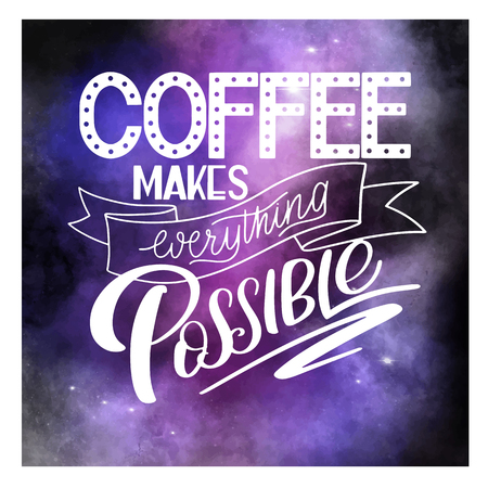 Lettering Coffee makes everything possible. Calligraphic hand drawn sign. Coffee quote. Text for prints and posters, menu design, greeting cards.