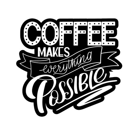 Lettering Coffee makes everything possible calligraphic hand drawn sign. Coffee quote text for prints and posters, menu design, greeting cards vector illustration. Archivio Fotografico - 95367289