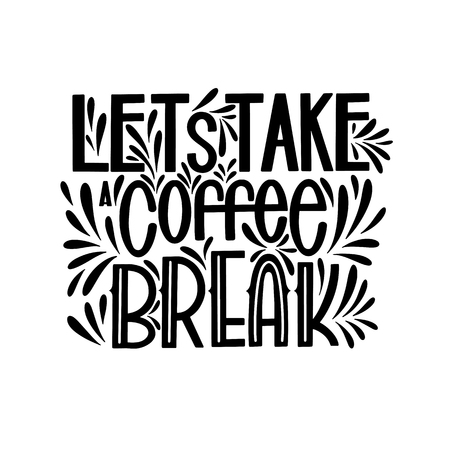Lettering Lets take a coffee break. Calligraphic hand drawn sign, coffee quote. Text for prints and posters, menu design, greeting cards vector illustration.