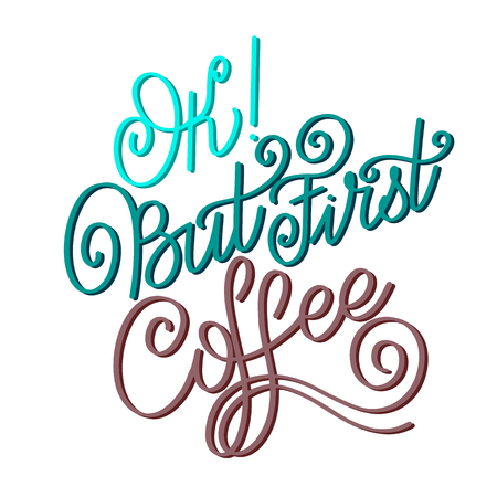 Lettering Ok But First Coffee. Calligraphic hand drawn sign. Coffee quote. Text for prints and posters, menu design, greeting cards. Vector illustration. Vettoriali