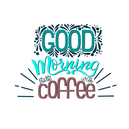 Lettering Good morning starts with coffee. Calligraphic hand drawn sign. Coffee quote. Text for prints and posters, menu design, greeting cards. Vector illustration.