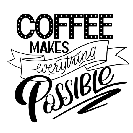 Lettering Coffee makes everything possible. Calligraphic hand drawn sign. Coffee quote. Text for prints and posters, menu design, greeting cards. Vector illustration. Archivio Fotografico - 96183475