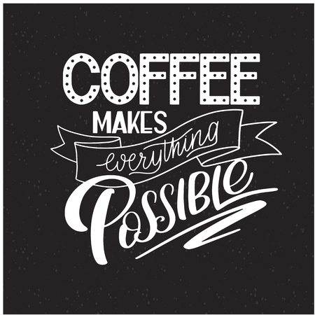 Lettering Coffee makes everything possible. Calligraphic hand drawn sign. Coffee quote. Text for prints and posters, menu design, greeting cards. Vector illustration. Vettoriali