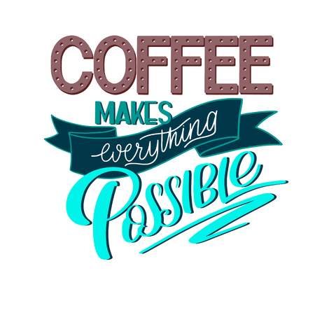 Coffee makes everything possible motivational quote calligraphic lettering.