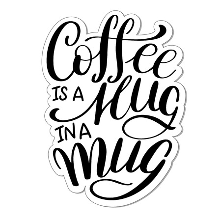 Lettering Coffee IS A HUG IN A MUG. Calligraphic hand drawn sign. Coffee quote. Text for prints and posters, menu design, greeting cards. Vector illustration.
