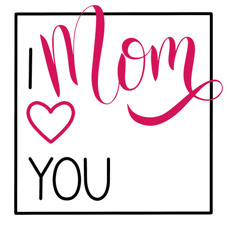 I love you mom lettering. Greeting Card Design. Hand Drawn Text