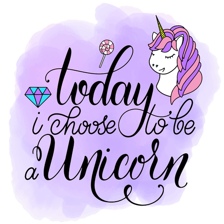 Unicorn cute vector lettering and illustration. Today I choose to be a unicorn. Card, poster and t-shirt design.