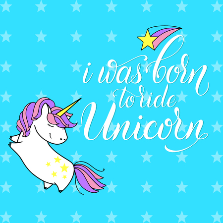 Unicorn cute vector lettering and illustration. I was born to ride Unicorn. Card, poster and t-shirt design.