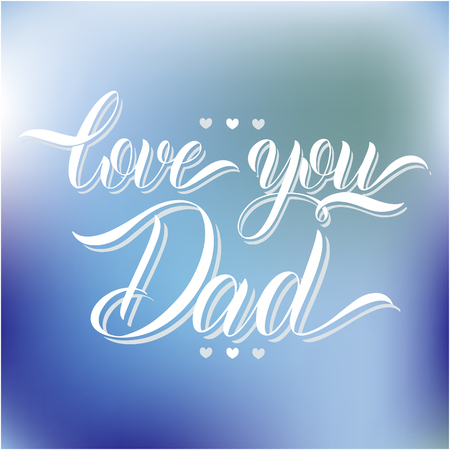 Love you dad lettering. Greeting Card Design. Hand Drawn Text Vector illustration.