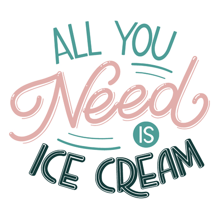 Summer lettering. All you need is ice cream. Vector elements for invitations, posters, greeting cards. T-shirt design